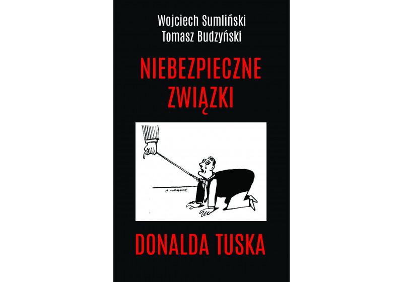 Niebezpieczne związki Donalda Tuska